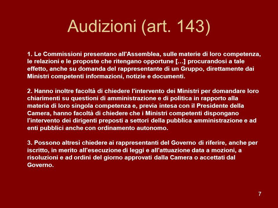 7 Audizioni (art. 143) 1. Le Commissioni presentano all'Assemblea, sulle materie di loro competenza, le relazioni e le proposte che ritengano opportun
