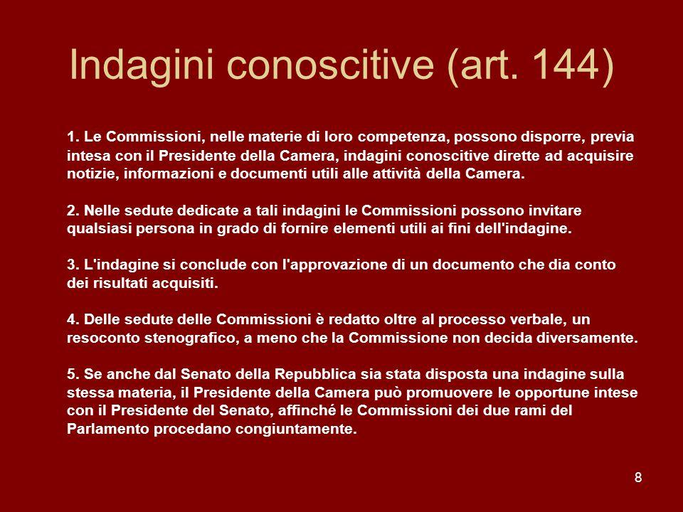 8 Indagini conoscitive (art. 144) 1. Le Commissioni, nelle materie di loro competenza, possono disporre, previa intesa con il Presidente della Camera,