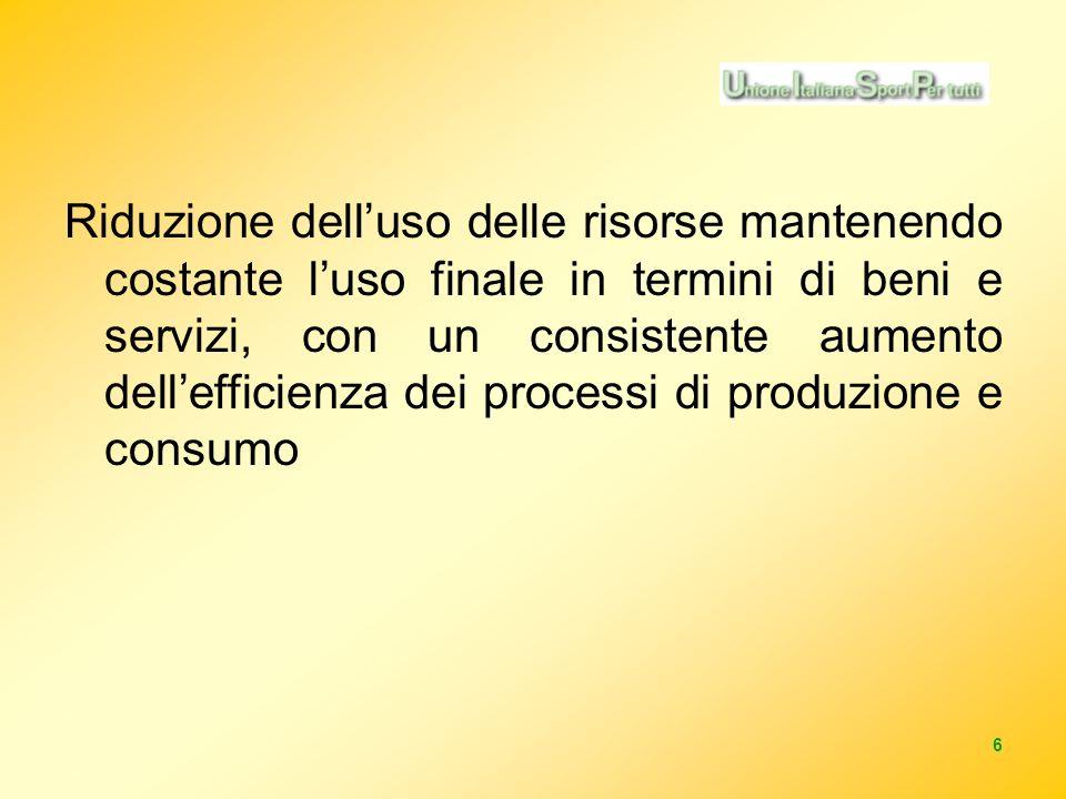 6 Riduzione delluso delle risorse mantenendo costante luso finale in termini di beni e servizi, con un consistente aumento dellefficienza dei processi di produzione e consumo