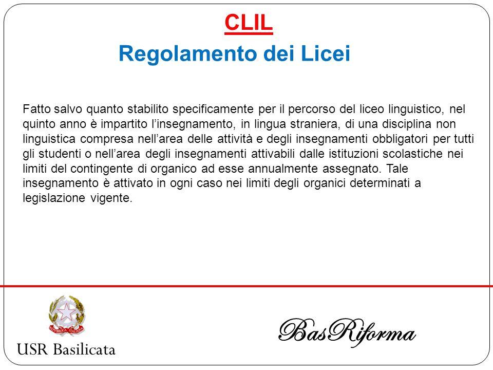 USR Basilicata BasRiforma CLIL Regolamento dei Licei Fatto salvo quanto stabilito specificamente per il percorso del liceo linguistico, nel quinto ann
