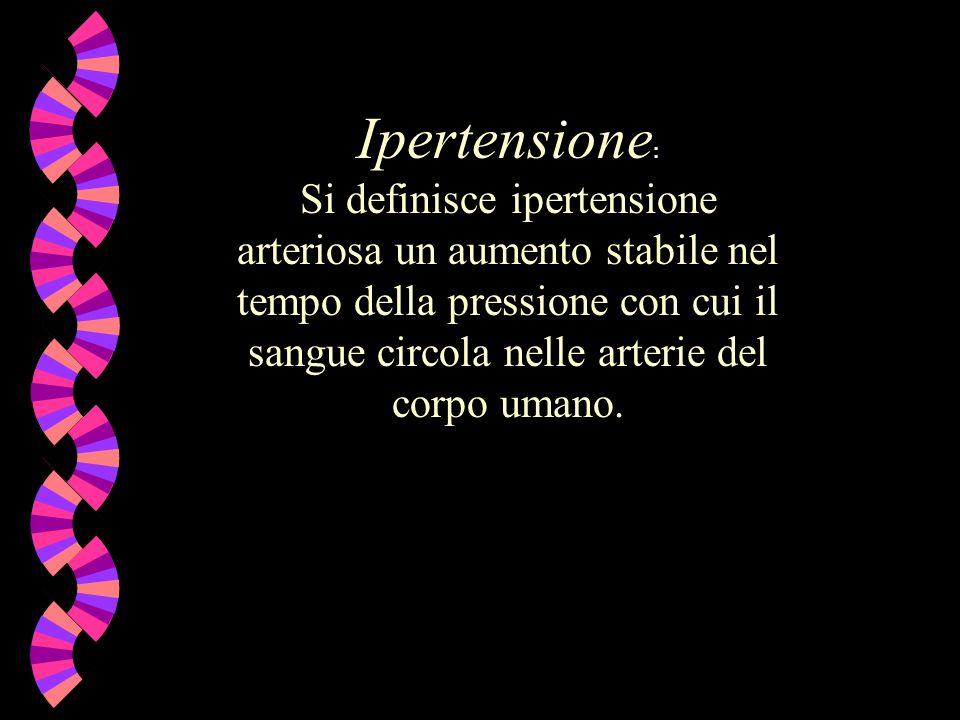 Ipertensione : Si definisce ipertensione arteriosa un aumento stabile nel tempo della pressione con cui il sangue circola nelle arterie del corpo uman