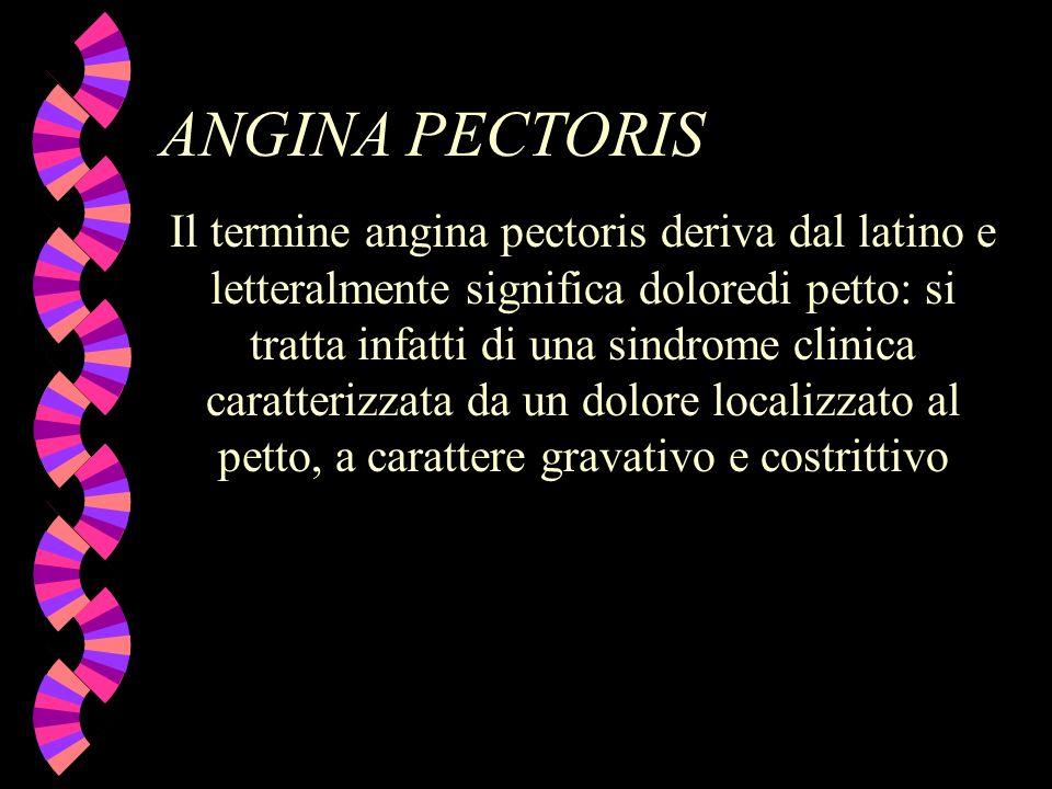 ANGINA PECTORIS Il termine angina pectoris deriva dal latino e letteralmente significa doloredi petto: si tratta infatti di una sindrome clinica carat