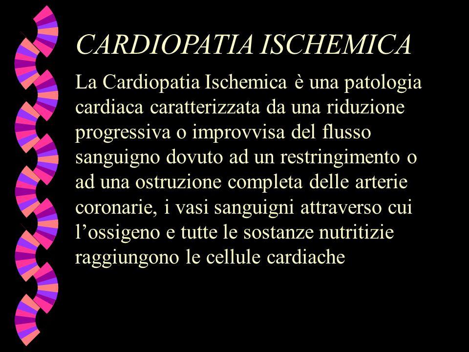 CARDIOPATIA ISCHEMICA La Cardiopatia Ischemica è una patologia cardiaca caratterizzata da una riduzione progressiva o improvvisa del flusso sanguigno