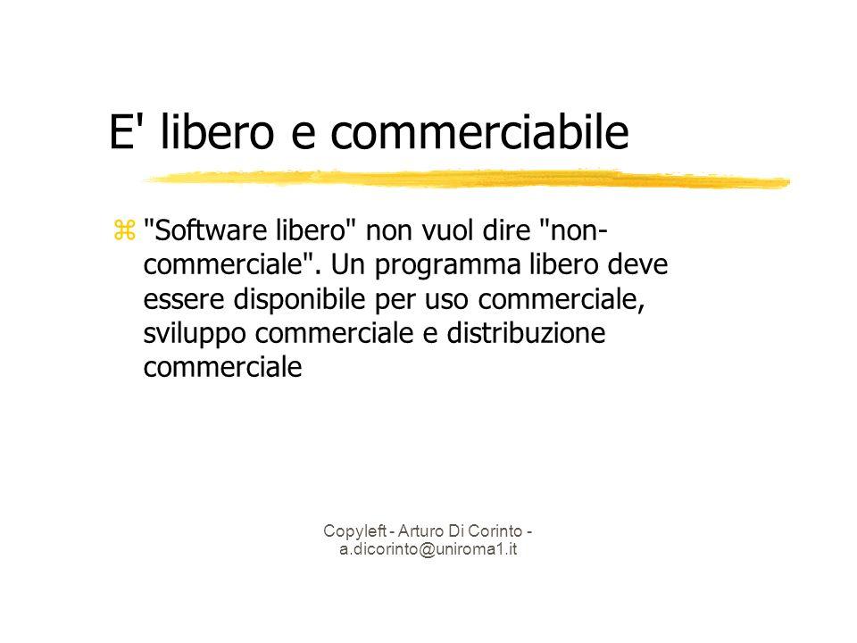 Copyleft - Arturo Di Corinto - a.dicorinto@uniroma1.it E libero e commerciabile Software libero non vuol dire non- commerciale .