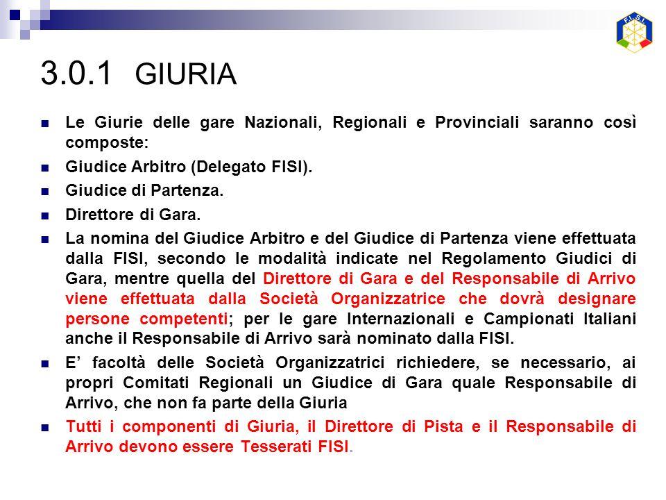 3.0.1 GIURIA Le Giurie delle gare Nazionali, Regionali e Provinciali saranno così composte: Giudice Arbitro (Delegato FISI).