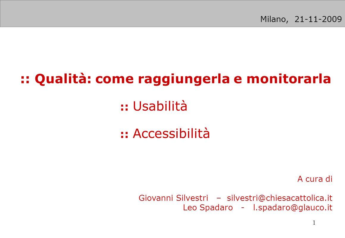 1 :: Qualità: come raggiungerla e monitorarla :: Usabilità :: Accessibilità A cura di Giovanni Silvestri – silvestri@chiesacattolica.it Leo Spadaro -