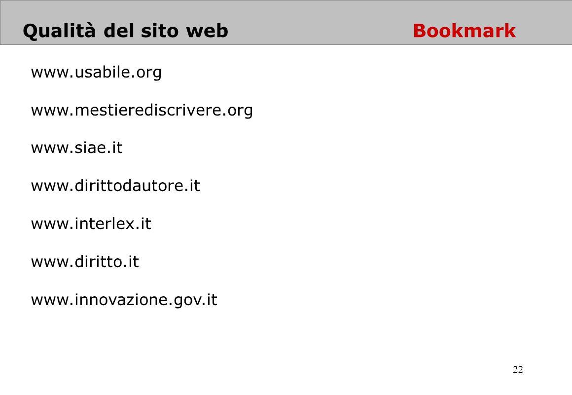 22 Qualità del sito web Bookmark www.usabile.org www.mestierediscrivere.org www.siae.it www.dirittodautore.it www.interlex.it www.diritto.it www.innov