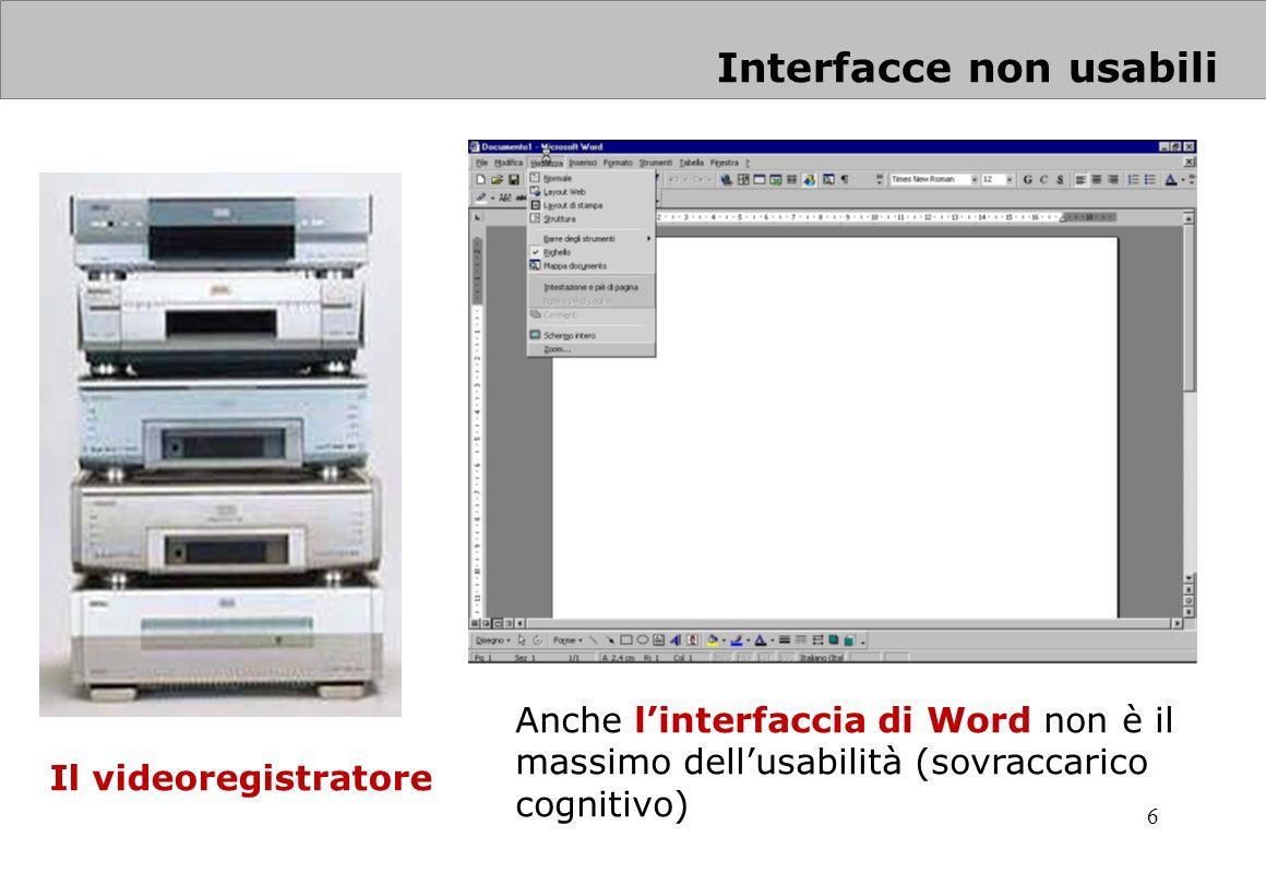 6 Interfacce non usabili Anche linterfaccia di Word non è il massimo dellusabilità (sovraccarico cognitivo) Il videoregistratore