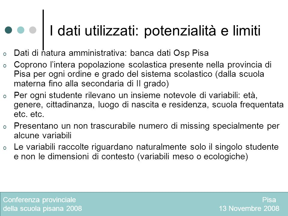 I dati utilizzati: potenzialità e limiti o Dati di natura amministrativa: banca dati Osp Pisa o Coprono lintera popolazione scolastica presente nella