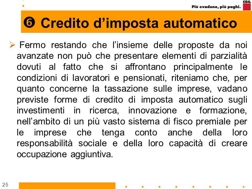 25 Credito dimposta automatico Fermo restando che linsieme delle proposte da noi avanzate non può che presentare elementi di parzialità dovuti al fatt