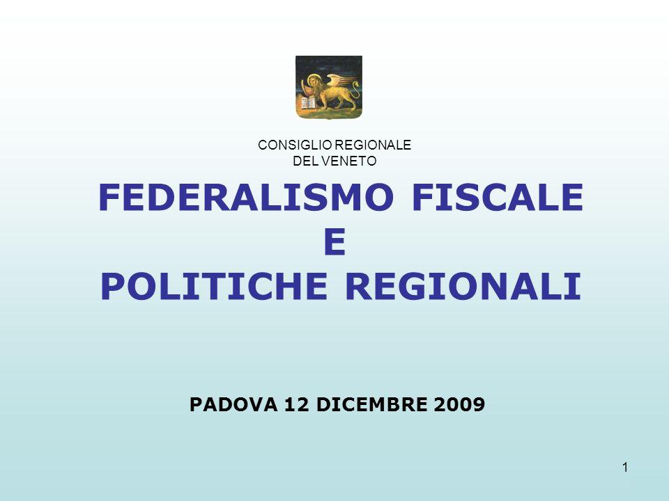 1 FEDERALISMO FISCALE E POLITICHE REGIONALI PADOVA 12 DICEMBRE 2009 CONSIGLIO REGIONALE DEL VENETO