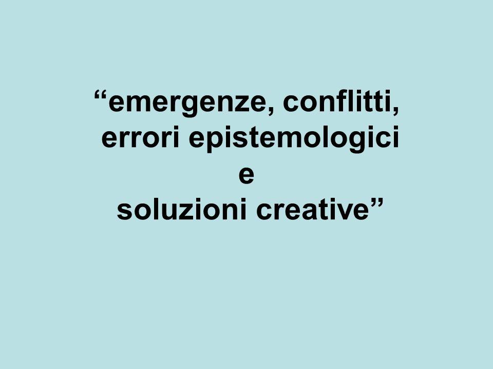 emergenze, conflitti, errori epistemologici e soluzioni creative