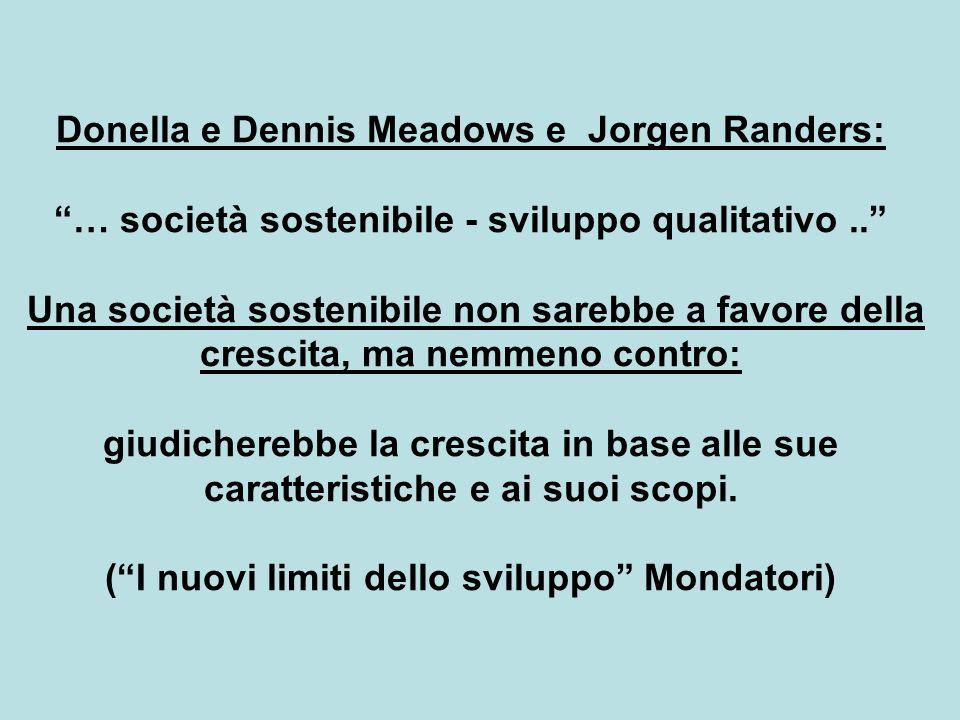 Donella e Dennis Meadows e Jorgen Randers: … società sostenibile - sviluppo qualitativo..