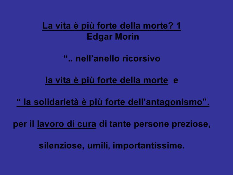 La vita è più forte della morte.1 Edgar Morin..