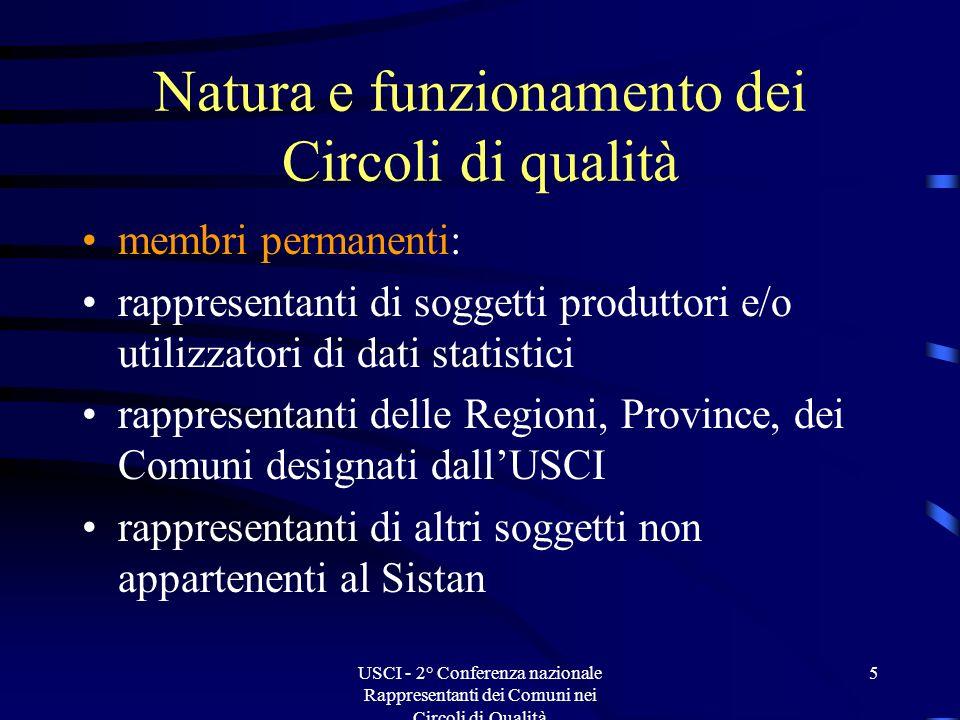 USCI - 2° Conferenza nazionale Rappresentanti dei Comuni nei Circoli di Qualità 6 Natura e funzionamento dei Circoli di qualità coordinamento: il Dirigente responsabile della struttura dellIstat a cui è riferibile la produzione statistica di interesse del Circolo