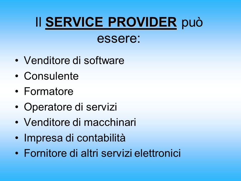 SERVICE PROVIDER Il SERVICE PROVIDER può essere: Venditore di software Consulente Formatore Operatore di servizi Venditore di macchinari Impresa di co