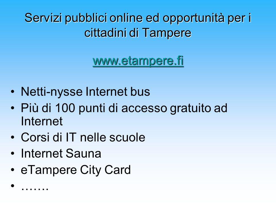 Servizi pubblici online ed opportunità per i cittadini di Tampere www.etampere.fi Servizi pubblici online ed opportunità per i cittadini di Tampere ww