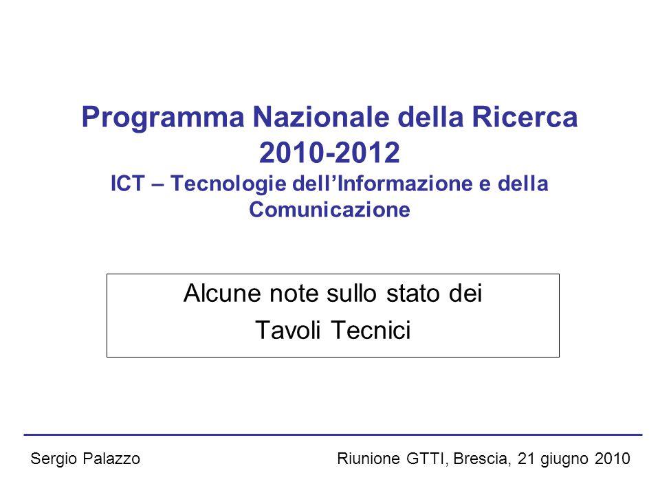 Riunione GTTI, Brescia, 21 giugno 2010Sergio Palazzo Programma Nazionale della Ricerca 2010-2012 ICT – Tecnologie dellInformazione e della Comunicazio