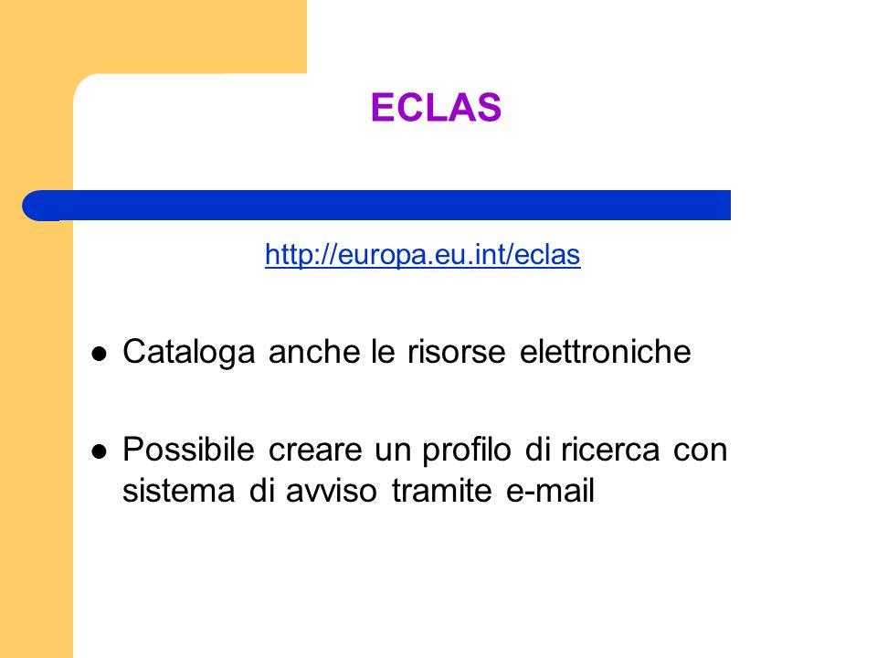 ECLAS http://europa.eu.int/eclas Cataloga anche le risorse elettroniche Possibile creare un profilo di ricerca con sistema di avviso tramite e-mail