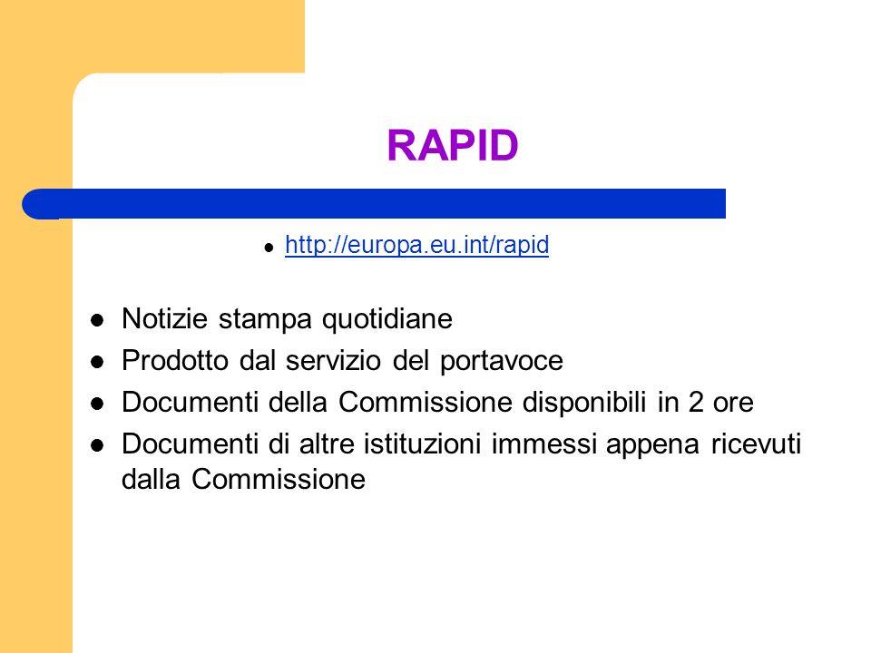 RAPID http://europa.eu.int/rapid Notizie stampa quotidiane Prodotto dal servizio del portavoce Documenti della Commissione disponibili in 2 ore Documenti di altre istituzioni immessi appena ricevuti dalla Commissione
