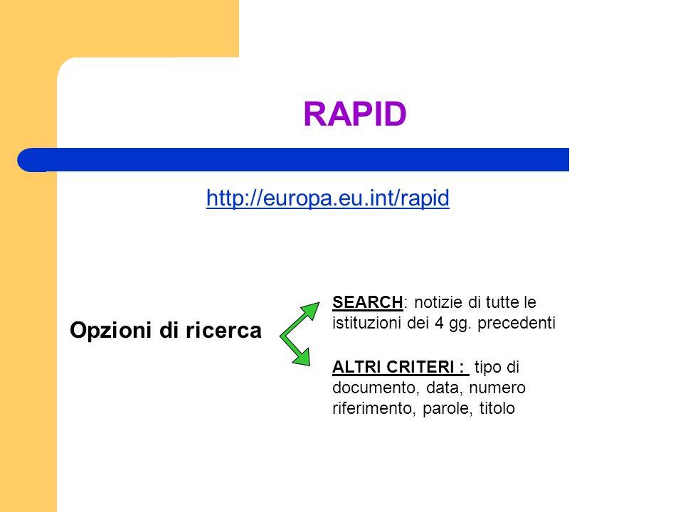 RAPID http://europa.eu.int/rapid Opzioni di ricerca SEARCH: notizie di tutte le istituzioni dei 4 gg.