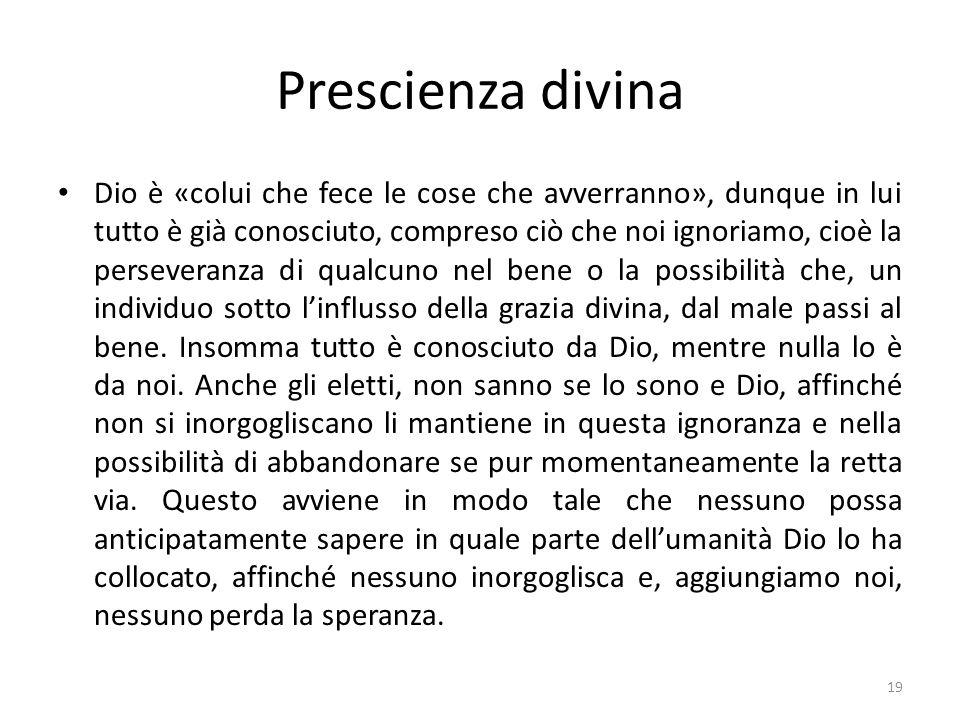 Prescienza divina Dio è «colui che fece le cose che avverranno», dunque in lui tutto è già conosciuto, compreso ciò che noi ignoriamo, cioè la perseve