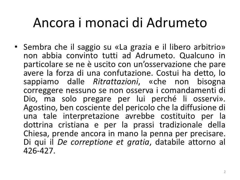Ancora i monaci di Adrumeto Sembra che il saggio su «La grazia e il libero arbitrio» non abbia convinto tutti ad Adrumeto. Qualcuno in particolare se