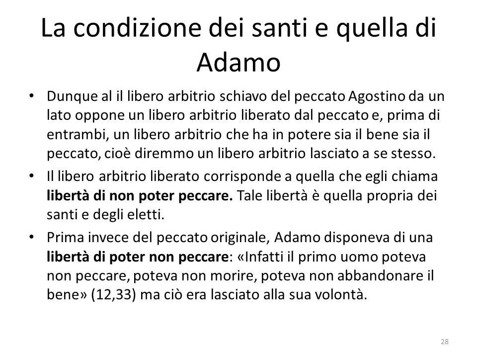 La condizione dei santi e quella di Adamo Dunque al il libero arbitrio schiavo del peccato Agostino da un lato oppone un libero arbitrio liberato dal