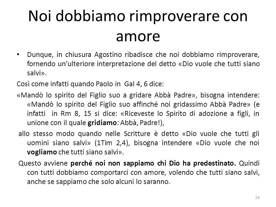 Noi dobbiamo rimproverare con amore Dunque, in chiusura Agostino ribadisce che noi dobbiamo rimproverare, fornendo unulteriore interpretazione del det