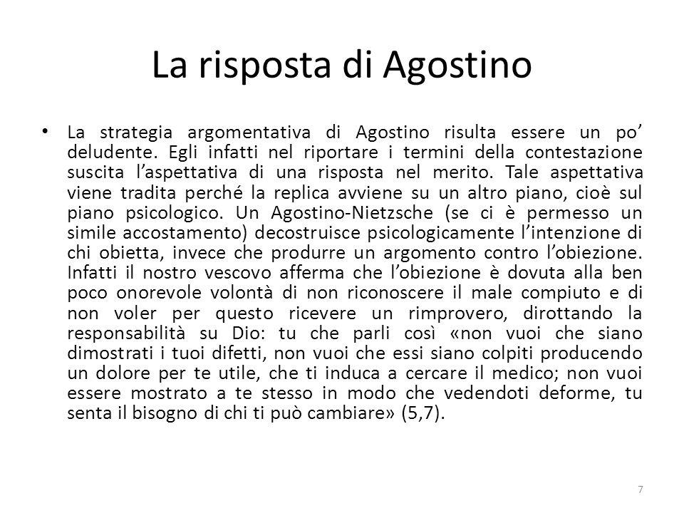 La risposta di Agostino La strategia argomentativa di Agostino risulta essere un po deludente. Egli infatti nel riportare i termini della contestazion