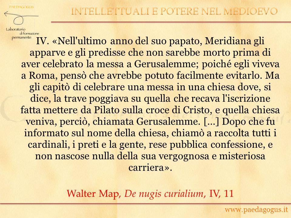 IV. «Nell'ultimo anno del suo papato, Meridiana gli apparve e gli predisse che non sarebbe morto prima di aver celebrato la messa a Gerusalemme; poich