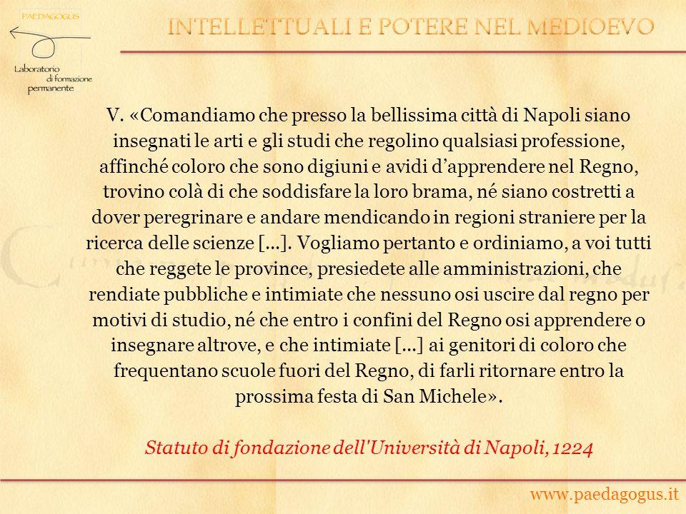 V. «Comandiamo che presso la bellissima città di Napoli siano insegnati le arti e gli studi che regolino qualsiasi professione, affinché coloro che so
