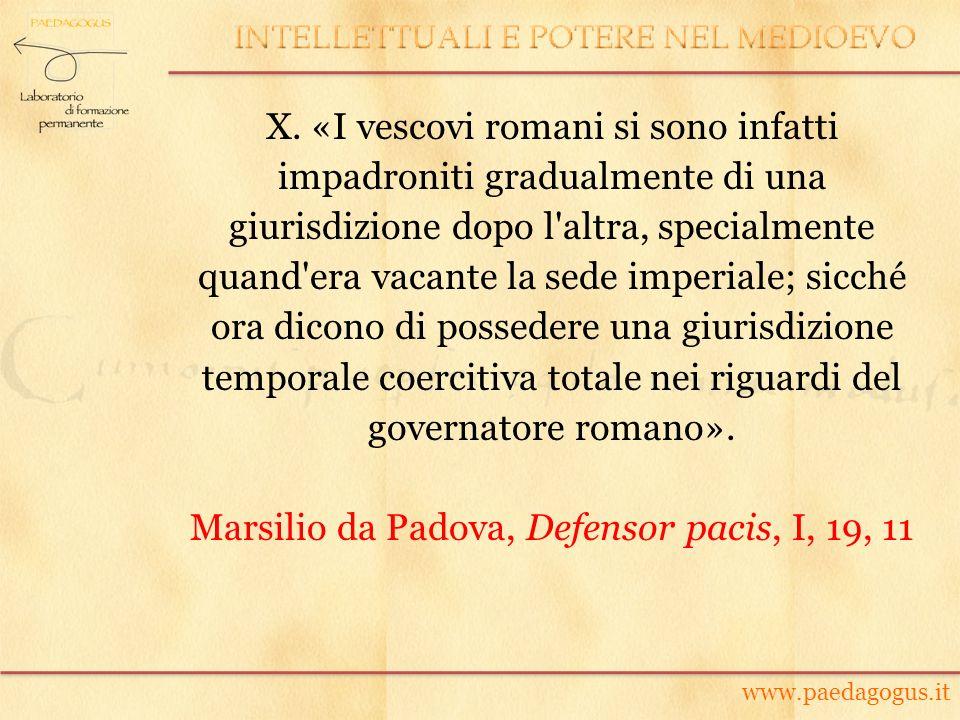 X. «I vescovi romani si sono infatti impadroniti gradualmente di una giurisdizione dopo l'altra, specialmente quand'era vacante la sede imperiale; sic