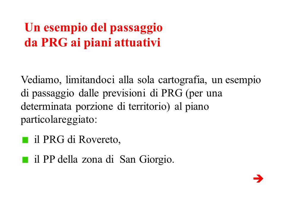 Un esempio del passaggio da PRG ai piani attuativi Vediamo, limitandoci alla sola cartografia, un esempio di passaggio dalle previsioni di PRG (per un