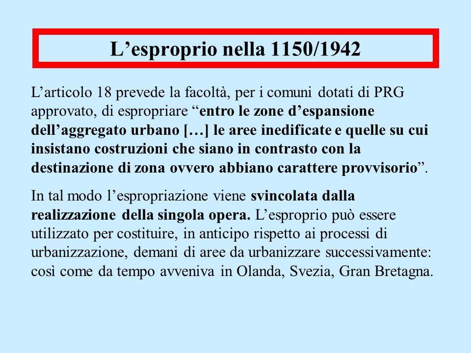 Lesproprio nella 1150/1942. Larticolo 18 prevede la facoltà, per i comuni dotati di PRG approvato, di espropriare entro le zone despansione dellaggreg
