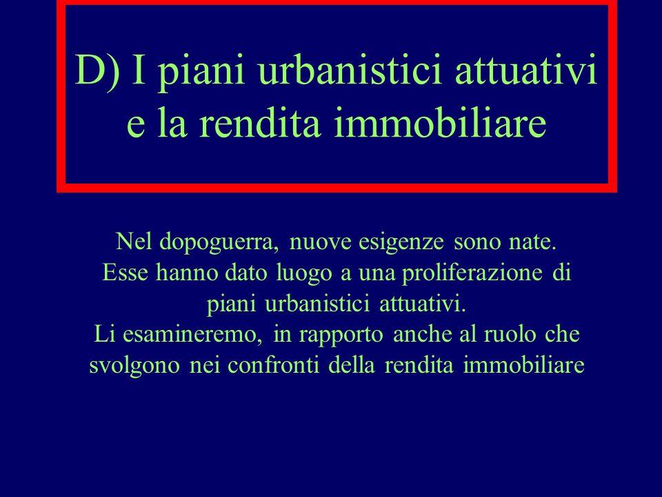 D) I piani urbanistici attuativi e la rendita immobiliare Nel dopoguerra, nuove esigenze sono nate. Esse hanno dato luogo a una proliferazione di pian