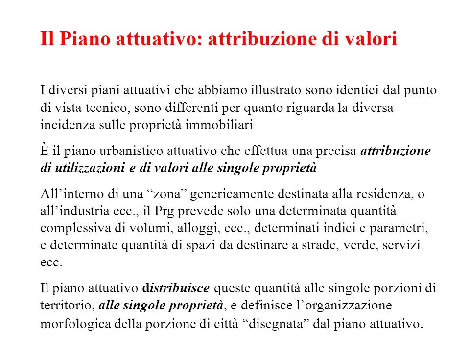 Il Piano attuativo: attribuzione di valori I diversi piani attuativi che abbiamo illustrato sono identici dal punto di vista tecnico, sono differenti