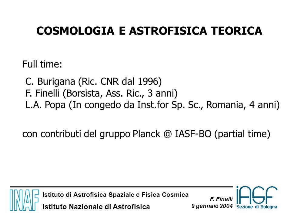 Istituto di Astrofisica Spaziale e Fisica Cosmica Istituto Nazionale di Astrofisica F. Finelli 9 gennaio 2004 COSMOLOGIA E ASTROFISICA TEORICA Full ti