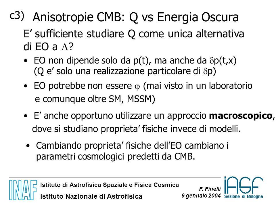 Istituto di Astrofisica Spaziale e Fisica Cosmica Istituto Nazionale di Astrofisica F. Finelli 9 gennaio 2004 c3) Anisotropie CMB: Q vs Energia Oscura