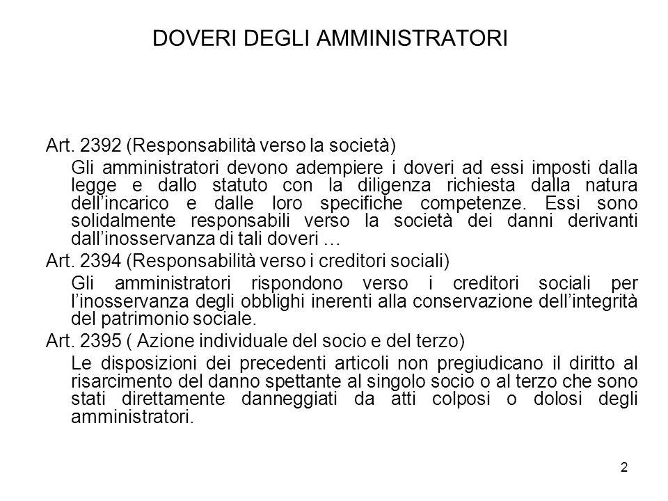 2 DOVERI DEGLI AMMINISTRATORI Art. 2392 (Responsabilità verso la società) Gli amministratori devono adempiere i doveri ad essi imposti dalla legge e d
