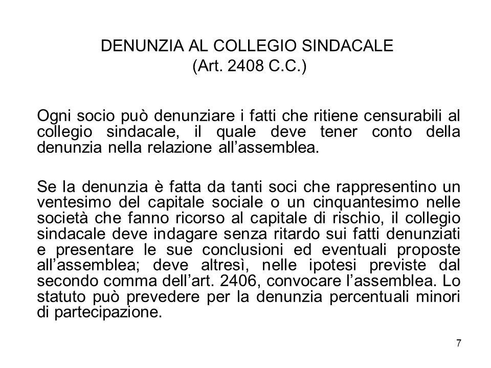 7 DENUNZIA AL COLLEGIO SINDACALE (Art. 2408 C.C.) Ogni socio può denunziare i fatti che ritiene censurabili al collegio sindacale, il quale deve tener