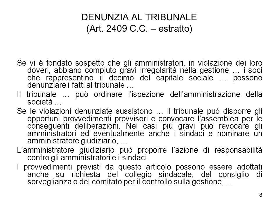 8 DENUNZIA AL TRIBUNALE (Art. 2409 C.C. – estratto) Se vi è fondato sospetto che gli amministratori, in violazione dei loro doveri, abbiano compiuto g