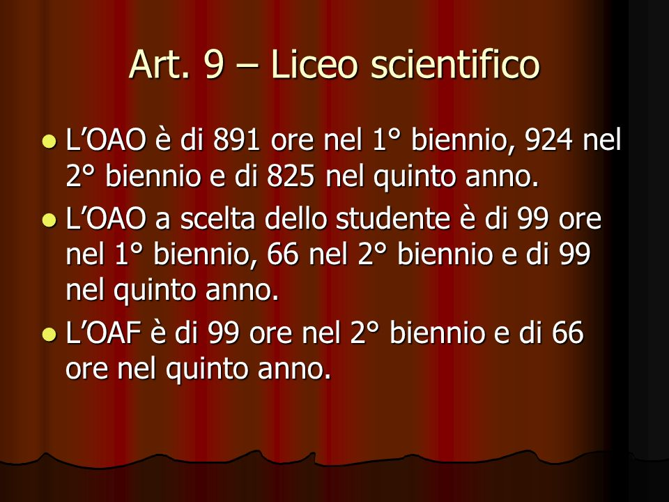 Art. 9 – Liceo scientifico LOAO è di 891 ore nel 1° biennio, 924 nel 2° biennio e di 825 nel quinto anno. LOAO è di 891 ore nel 1° biennio, 924 nel 2°