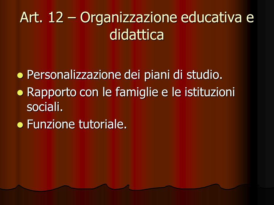 Art. 12 – Organizzazione educativa e didattica Personalizzazione dei piani di studio. Personalizzazione dei piani di studio. Rapporto con le famiglie