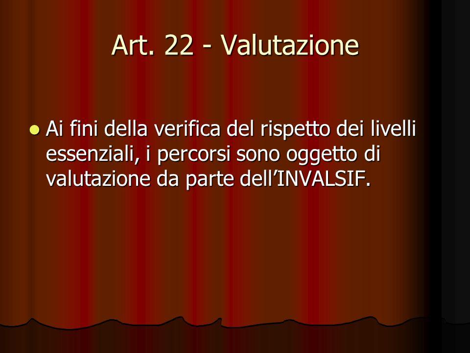 Art. 22 - Valutazione Ai fini della verifica del rispetto dei livelli essenziali, i percorsi sono oggetto di valutazione da parte dellINVALSIF. Ai fin