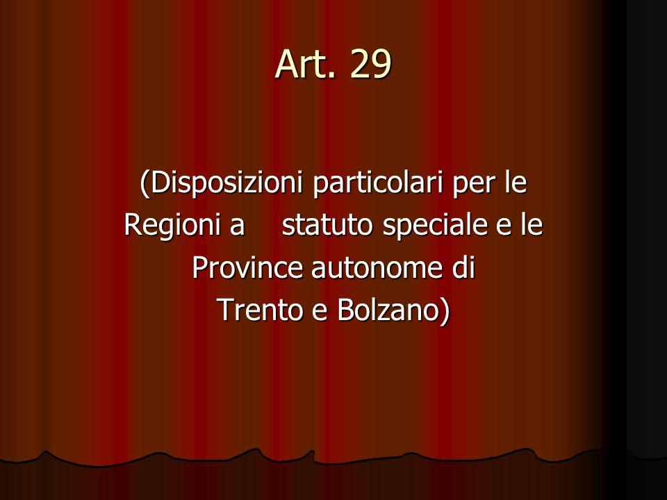 Art. 29 (Disposizioni particolari per le Regioni a statuto speciale e le Province autonome di Trento e Bolzano)