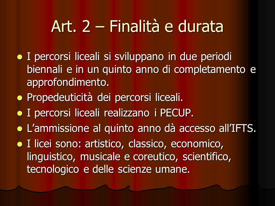 Art. 2 – Finalità e durata I percorsi liceali si sviluppano in due periodi biennali e in un quinto anno di completamento e approfondimento. I percorsi
