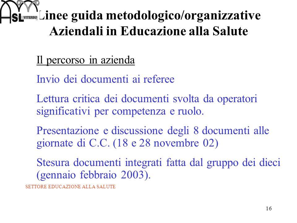 16 Linee guida metodologico/organizzative Aziendali in Educazione alla Salute Il percorso in azienda Invio dei documenti ai referee Lettura critica de