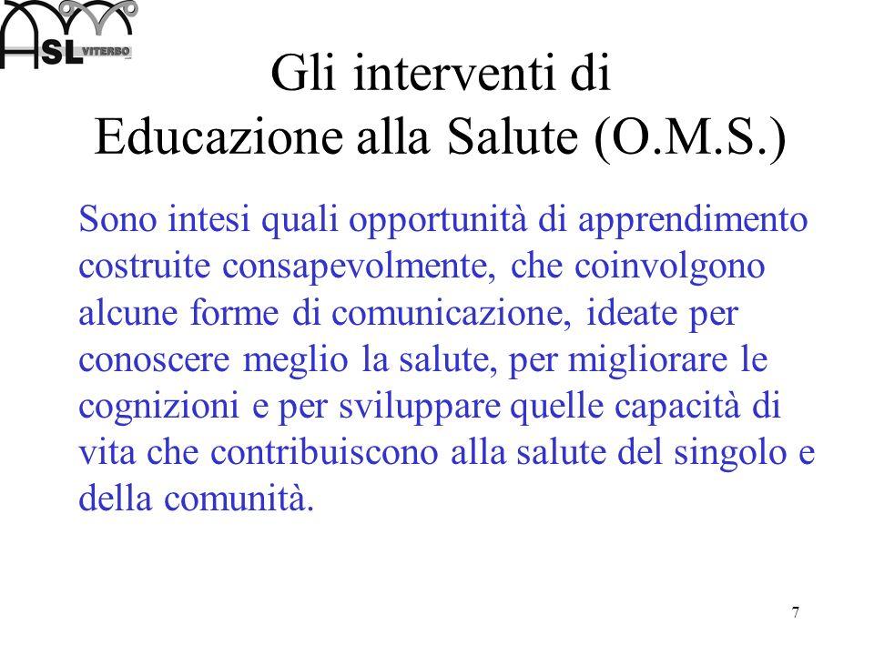 7 Gli interventi di Educazione alla Salute (O.M.S.) Sono intesi quali opportunità di apprendimento costruite consapevolmente, che coinvolgono alcune f