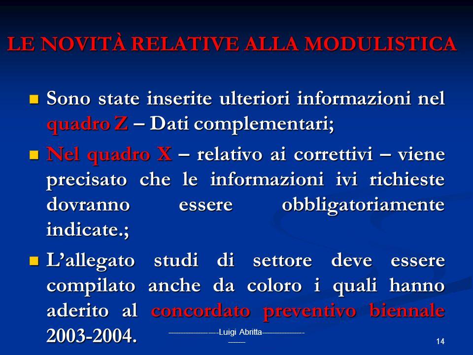 14 --------------------Luigi Abritta----------------- ------- LE NOVITÀ RELATIVE ALLA MODULISTICA Sono state inserite ulteriori informazioni nel quadr